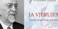 Ja vjerujem: poezija religioznog nadahnuća – predstavljanje knjige Vladimira Nazora