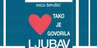 Tako je govorila ljubav – predstavljanje knjige Ivice Šipušića