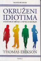 Okruženi idiotima : kako razumjeti one koje je nemoguće razumjeti / Thomas Erikson