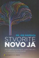 Stvorite novo ja : oslobodite se sputavajućih navika i obrazaca i izgradite svoju novu stvarnost / Joe Dispenza
