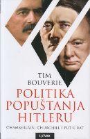 Politika popuštanja Hitleru : Chamberlain, Churchill i put u rat / Tim Bouverie
