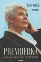 Premijerka : zapisci one koja nije htjela biti zapisničarka / Jadranka Kosor